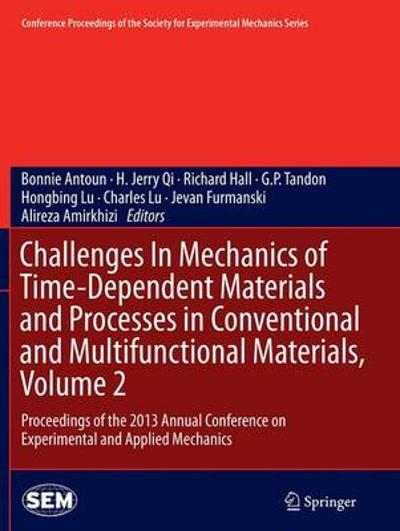 Challenges In Mechanics of Time-Dependent Materials and Processes in Conventional and Multifunctional Materials, Volume 2 - Bonnie Antoun