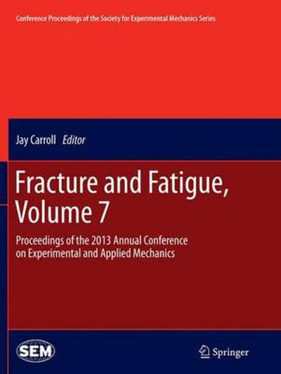 Fracture and Fatigue, Volume 7 - Carroll Jay