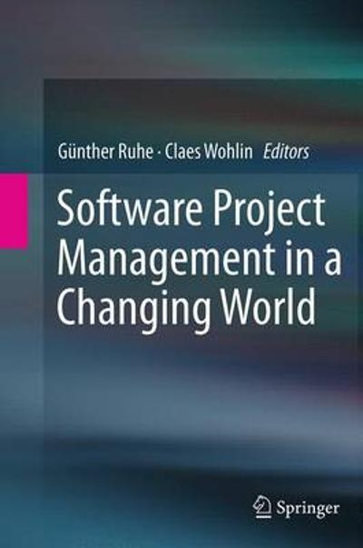 Software Project Management in a Changing World - Gunther Ruhe