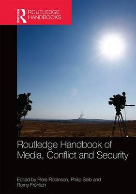 Routlege Handbook of Media, Conflict and Security - Piers Robinson