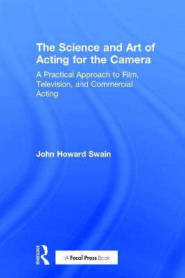 The Science and Art of Acting for the Camera - John Howard Swain