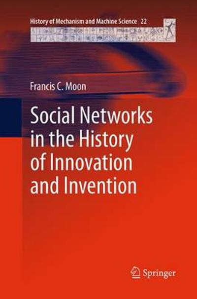 Social Networks in the History of Innovation and Invention - Francis C. Moon