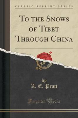To the Snows of Tibet Through China (Classic Reprint) - A E Pratt