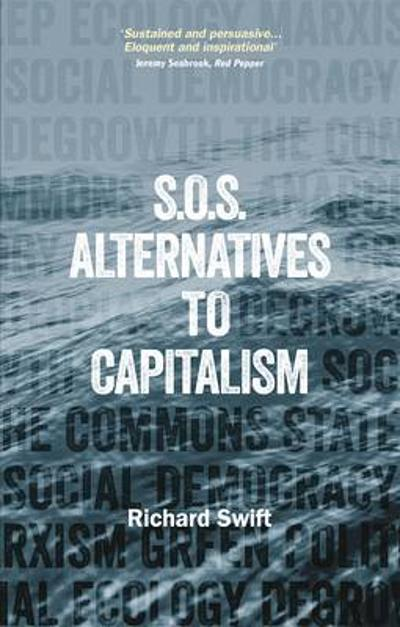 SOS Alternatives to Capitalism - Richard Swift