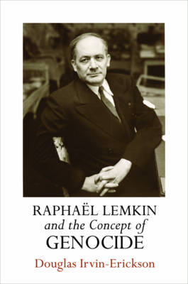 Raphael Lemkin and the Concept of Genocide - Douglas Irvin-Erickson