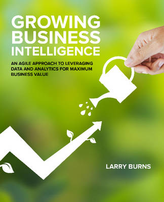 Growing Business Intelligence - Larry Burns
