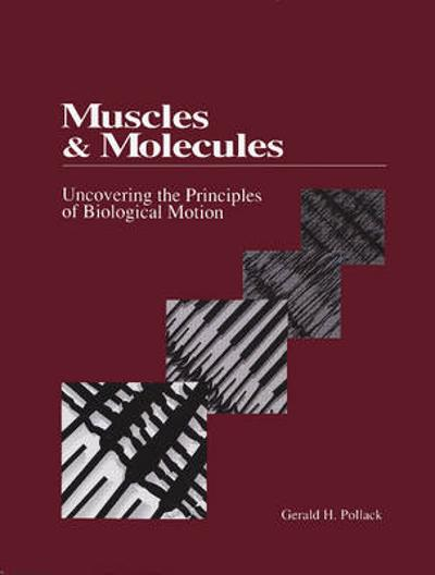 Muscles & Molecules - Gerald Pollack