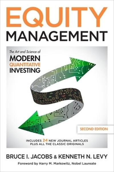 Equity Management: The Art and Science of Modern Quantitative Investing, Second Edition - Bruce Jacobs