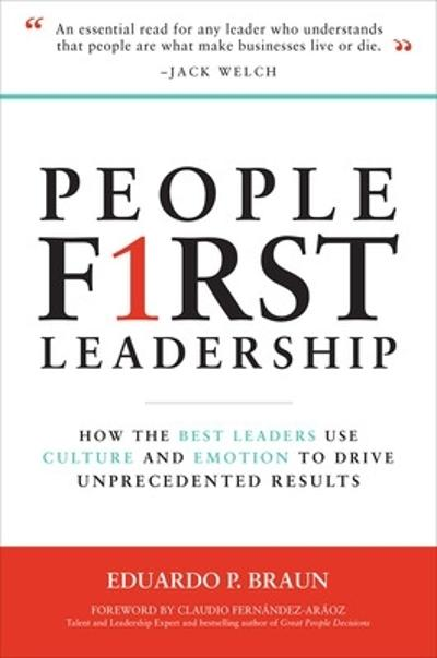 People First Leadership: How the Best Leaders Use Culture and Emotion to Drive Unprecedented Results - Eduardo Braun