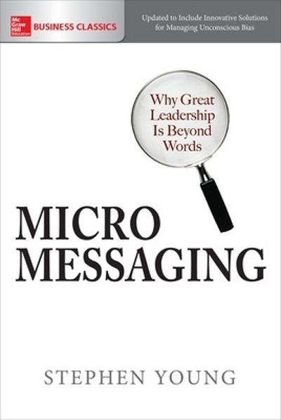 Micromessaging: Why Great Leadership is Beyond Words - Stephen Young