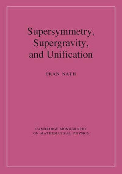 Supersymmetry, Supergravity, and Unification - Pran Nath