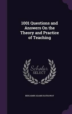 1001 Questions and Answers on the Theory and Practice of Teaching - Benjamin Adams Hathaway