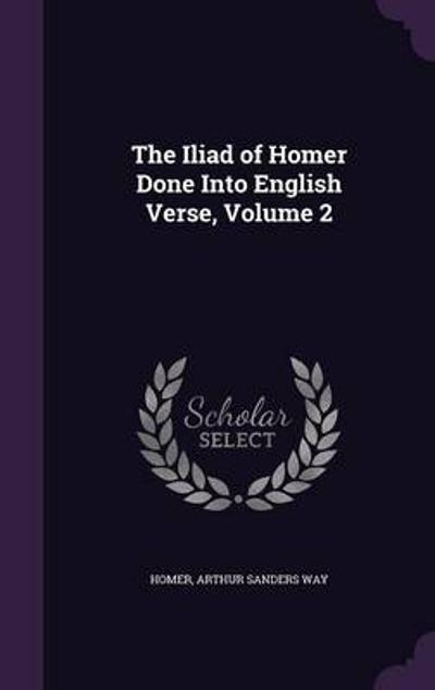 The Iliad of Homer Done Into English Verse, Volume 2 - Homer