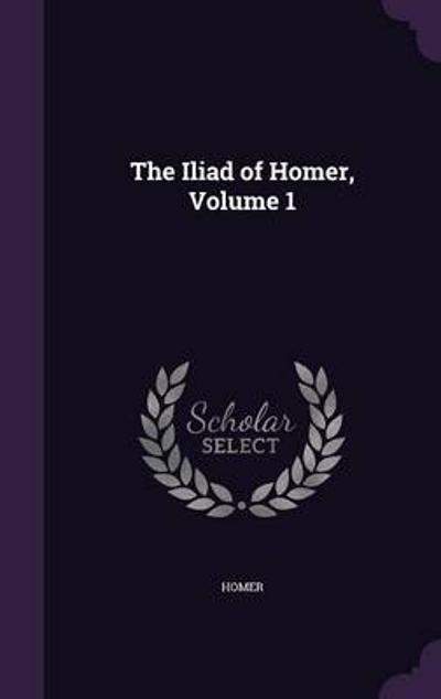The Iliad of Homer, Volume 1 - Homer