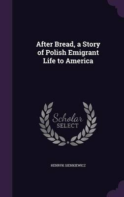 After Bread, a Story of Polish Emigrant Life to America - Henryk Sienkiewicz