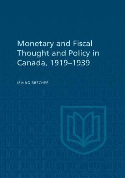 Monetary and Fiscal Thought and Policy in Canada, 1919-1939 - Irving Brecher