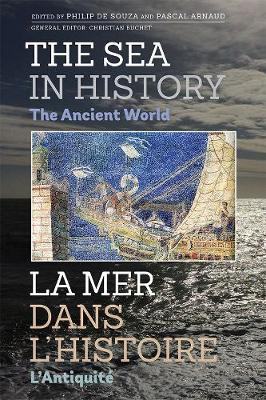 The Sea in History - The Ancient World - Philip De Souza