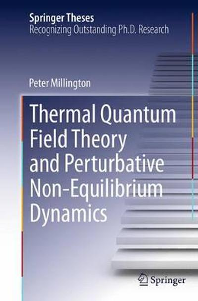 Thermal Quantum Field Theory and Perturbative Non-Equilibrium Dynamics - Peter Millington