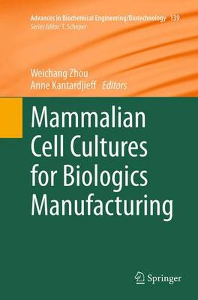 Mammalian Cell Cultures for Biologics Manufacturing - Weichang Zhou
