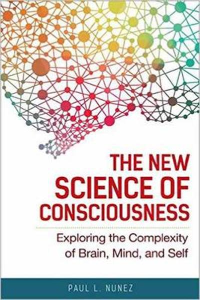 The New Science of Consciousness - Paul L. Nunez