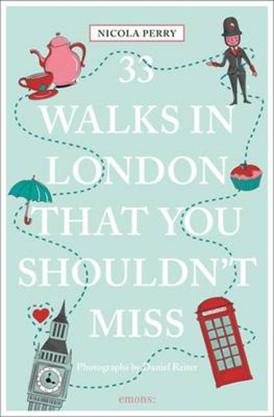 33 Walks in London the You Must Not Miss - Nicola H. Perry