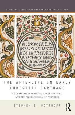 The Afterlife in Early Christian Carthage - Stephen E. Potthoff