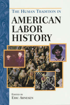 The Human Tradition in American Labor History - Eric Arnesen