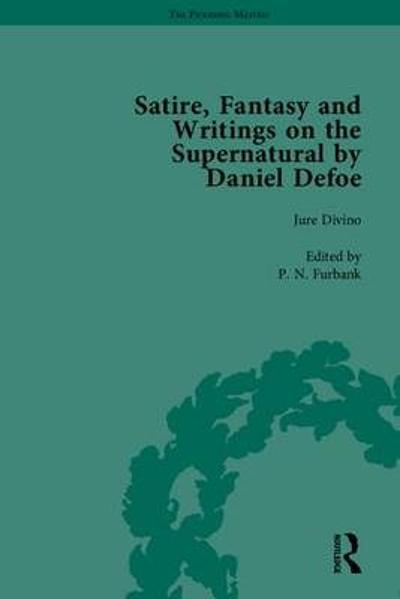 Satire, Fantasy and Writings on the Supernatural by Daniel Defoe, Part I - P. N. Furbank