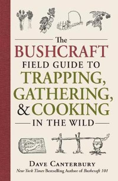The Bushcraft Field Guide to Trapping, Gathering, and Cooking in the Wild - Dave Canterbury