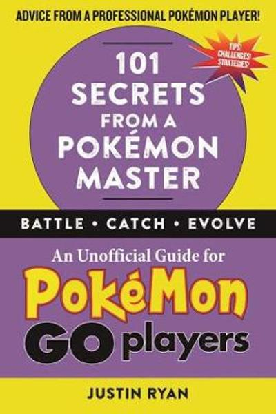 101 Secrets from a Pokemon Master - Justin Ryan