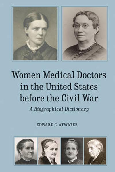 Women Medical Doctors in the United States before  - A Biographical Dictionary - Edward C. Atwater