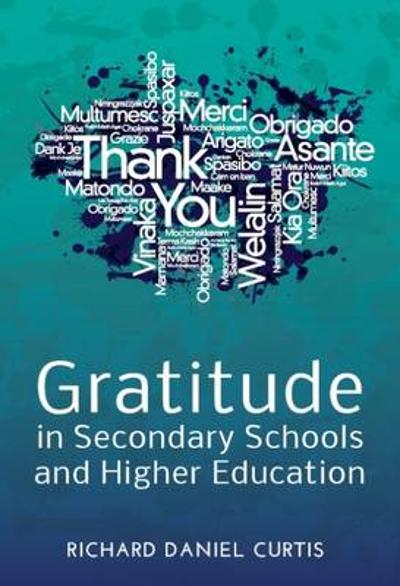 Gratitude in Secondary Schools and Higher Education: A Guide for Staff Working with Young People -