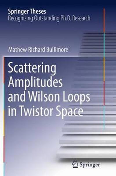 Scattering Amplitudes and Wilson Loops in Twistor Space - Mathew Richard Bullimore