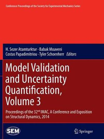 Model Validation and Uncertainty Quantification, Volume 3 - H. Sezer Atamturktur