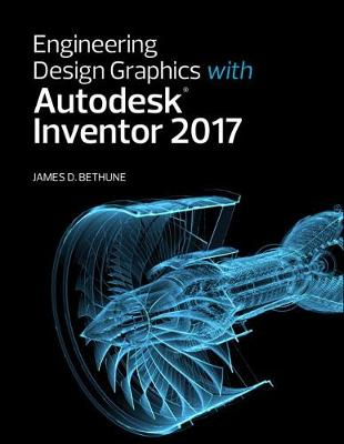 Engineering Design Graphics with Autodesk Inventor - James D. Bethune