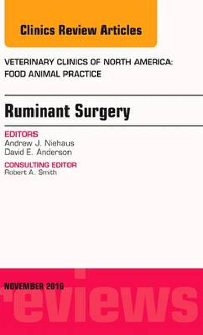 Ruminant Surgery, An Issue of Veterinary Clinics of North America: Food Animal Practice - Andrew J. Niehaus