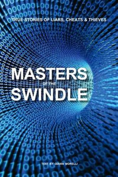 Masters of the Swindle: True Stories of Liars, Cheats and Thieves - Gianni Morelli