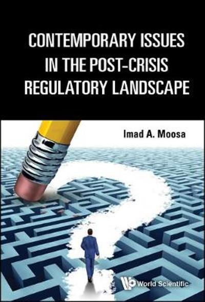 Contemporary Issues In The Post-crisis Regulatory Landscape - Imad A. Moosa