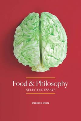Food and Philosophy - Spencer K. Wertz