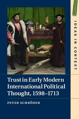 Trust in Early Modern International Political Thought, 1598-1713 - Peter Schroder