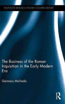 The Business of the Roman Inquisition in the Early Modern Era - Germano Maifreda