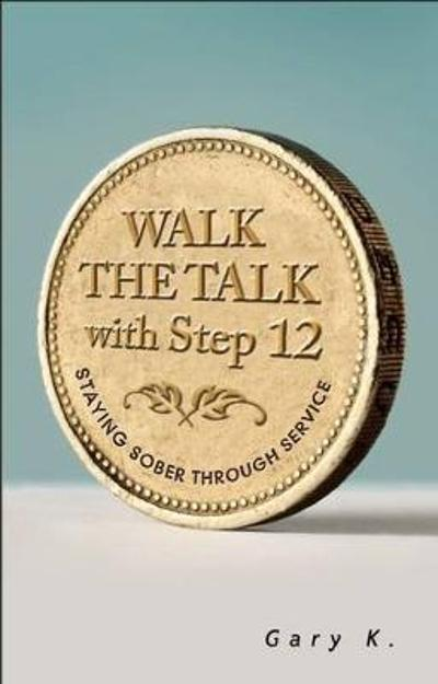Walk The Talk With Step 12 - Gary K.