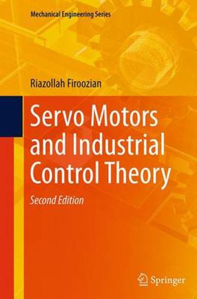 Servo Motors and Industrial Control Theory - Riazollah Firoozian