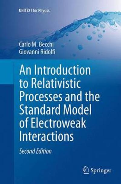 An Introduction to Relativistic Processes and the Standard Model of Electroweak Interactions - Carlo M. Becchi