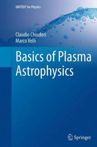 Basics of Plasma Astrophysics - Claudio Chiuderi