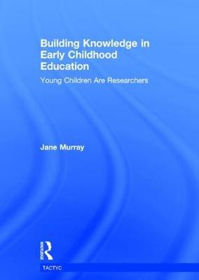 Building Knowledge in Early Childhood Education - Jane Murray