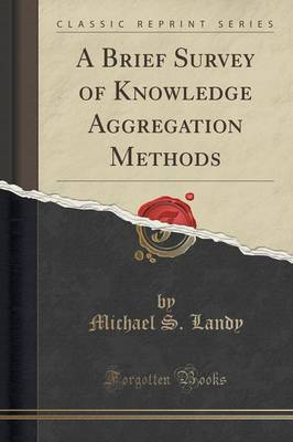 A Brief Survey of Knowledge Aggregation Methods (Classic Reprint) - Michael S Landy