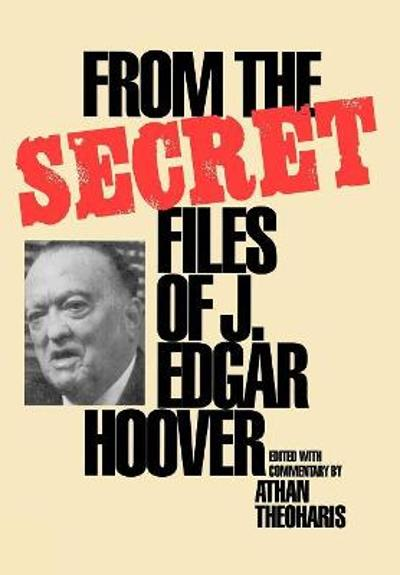 From the Secret Files of J. Edgar Hoover - Athan Theoharis