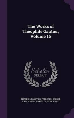 The Works of Theophile Gautier, Volume 16 - Theophile Gautier
