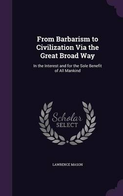 From Barbarism to Civilization Via the Great Broad Way - Lawrence Mason